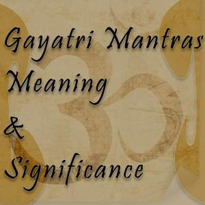 gayatri mantras meaning and significance
